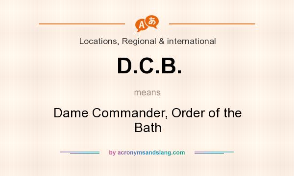 What does D.C.B. mean? It stands for Dame Commander, Order of the Bath