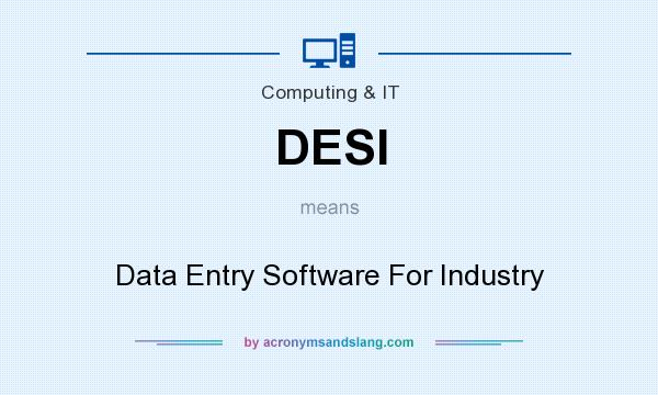 What does DESI mean? It stands for Data Entry Software For Industry