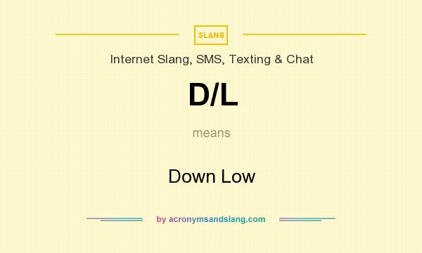 What does D/L mean? It stands for Down Low