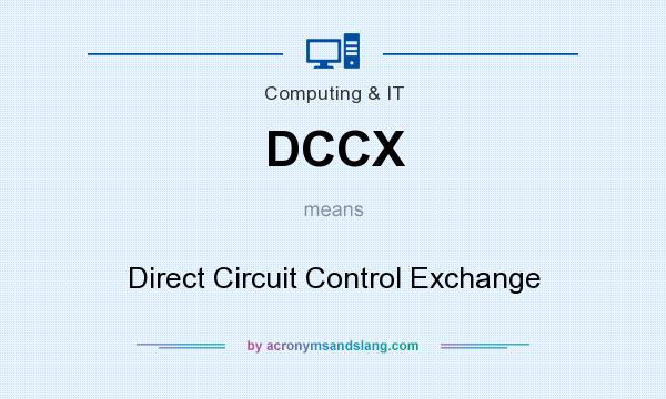 What does DCCX mean? It stands for Direct Circuit Control Exchange