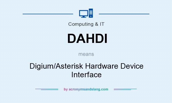 What does DAHDI mean? It stands for Digium/Asterisk Hardware Device Interface