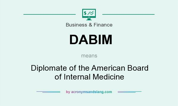 What does DABIM mean? It stands for Diplomate of the American Board of Internal Medicine