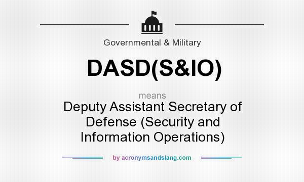 What does DASD(S&IO) mean? It stands for Deputy Assistant Secretary of Defense (Security and Information Operations)