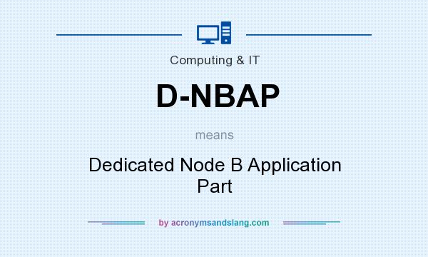 What does D-NBAP mean? It stands for Dedicated Node B Application Part