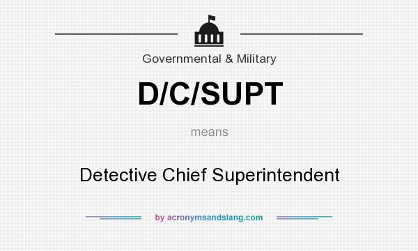 What does D/C/SUPT mean? It stands for Detective Chief Superintendent