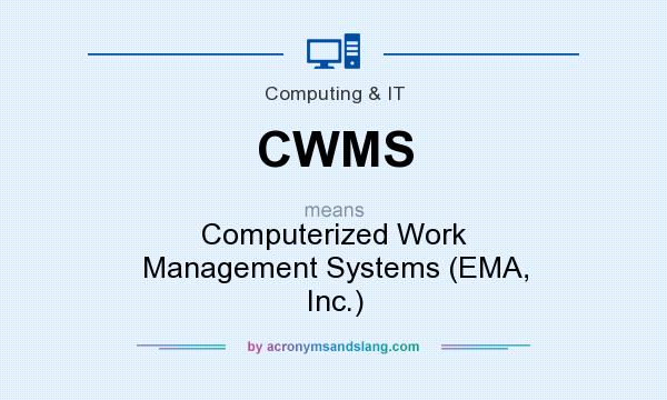 What does CWMS mean? It stands for Computerized Work Management Systems (EMA, Inc.)