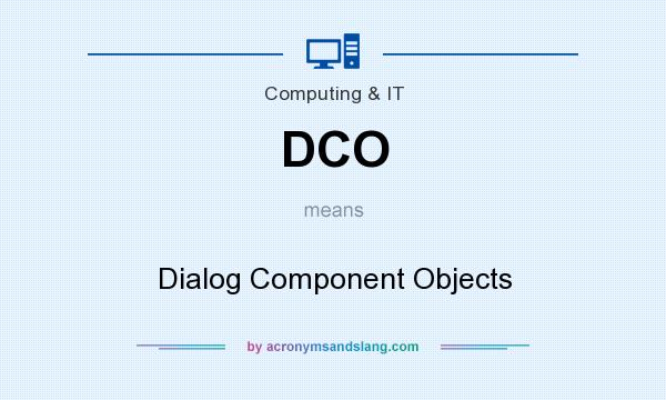 What does DCO mean? It stands for Dialog Component Objects
