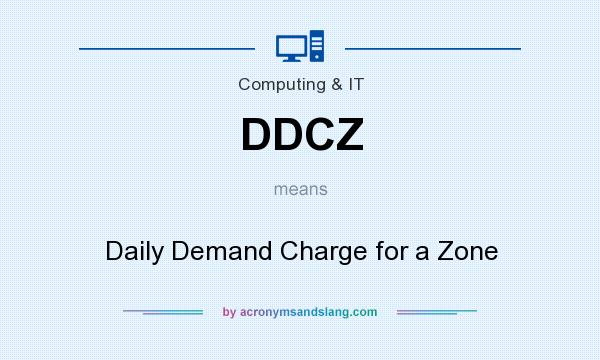 What does DDCZ mean? It stands for Daily Demand Charge for a Zone