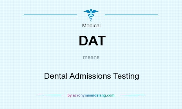 What does DAT mean? It stands for Dental Admissions Testing