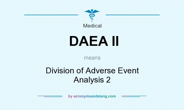 What does DAEA II mean? It stands for Division of Adverse Event Analysis 2