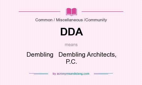 What does DDA mean? It stands for Dembling   Dembling Architects, P.C.