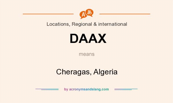 What does DAAX mean? It stands for Cheragas, Algeria