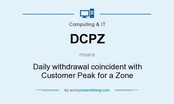 What does DCPZ mean? It stands for Daily withdrawal coincident with Customer Peak for a Zone
