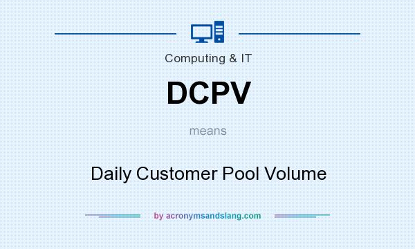 What does DCPV mean? It stands for Daily Customer Pool Volume