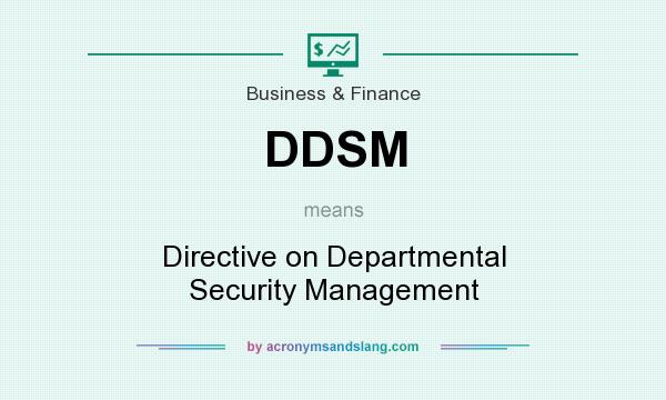 What does DDSM mean? It stands for Directive on Departmental Security Management