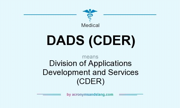 What does DADS (CDER) mean? It stands for Division of Applications Development and Services (CDER)