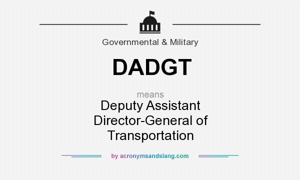 What does DADGT mean? It stands for Deputy Assistant Director-General of Transportation