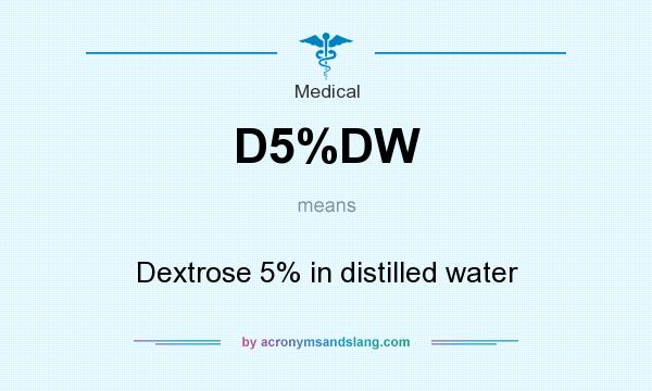 What does D5%DW mean? It stands for Dextrose 5% in distilled water