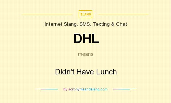 What does DHL mean? It stands for Didn`t Have Lunch