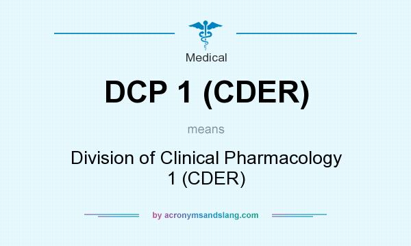 What does DCP 1 (CDER) mean? It stands for Division of Clinical Pharmacology 1 (CDER)