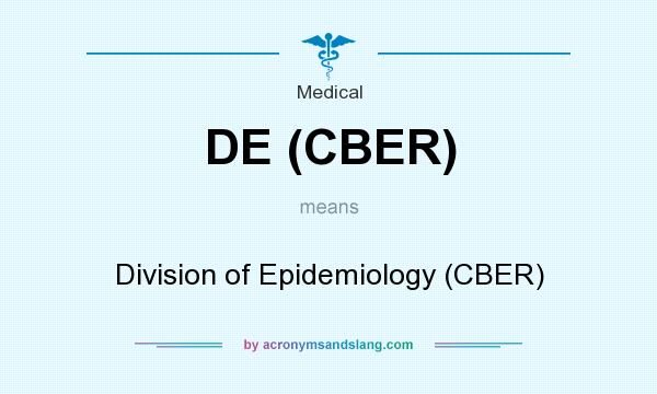 What does DE (CBER) mean? It stands for Division of Epidemiology (CBER)