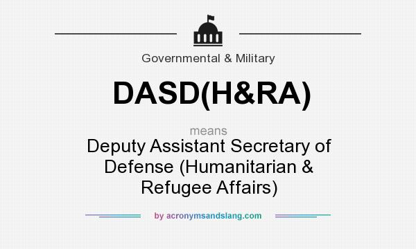 What does DASD(H&RA) mean? It stands for Deputy Assistant Secretary of Defense (Humanitarian & Refugee Affairs)