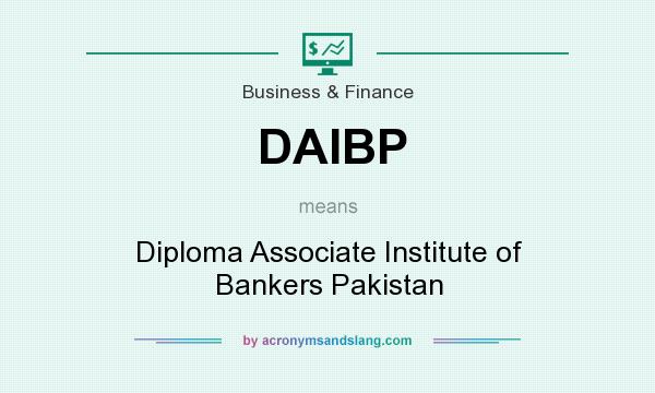 What does DAIBP mean? It stands for Diploma Associate Institute of Bankers Pakistan