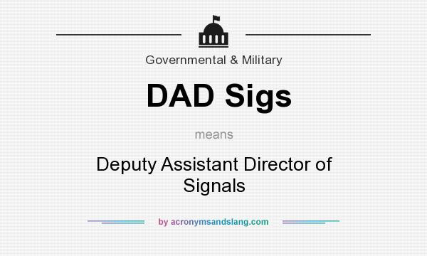 What does DAD Sigs mean? It stands for Deputy Assistant Director of Signals