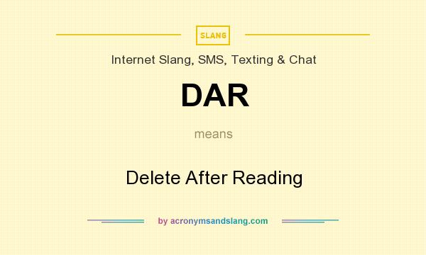 What does DAR mean? It stands for Delete After Reading