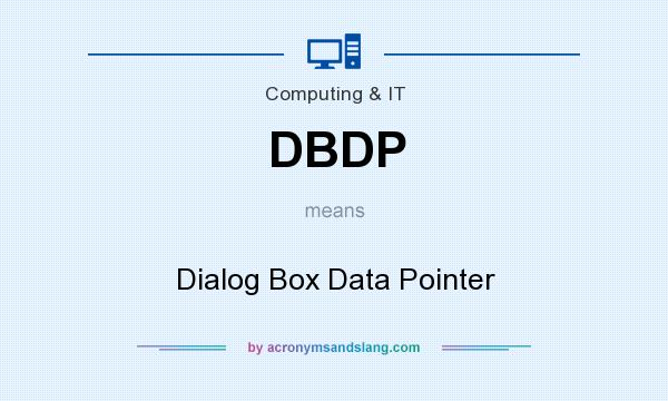 What does DBDP mean? It stands for Dialog Box Data Pointer