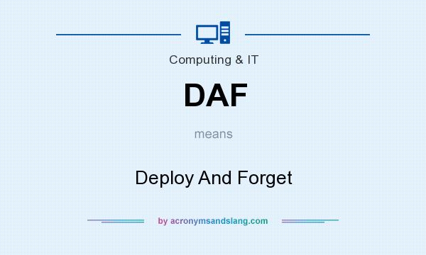 What does DAF mean? It stands for Deploy And Forget
