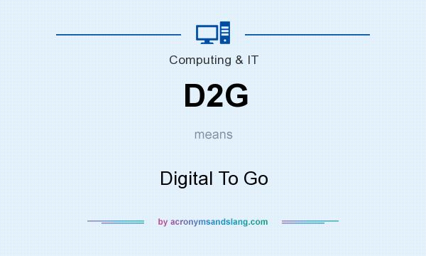 What does D2G mean? It stands for Digital To Go