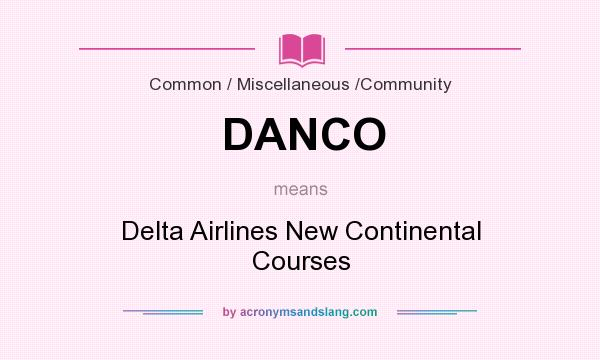 What does DANCO mean? It stands for Delta Airlines New Continental Courses