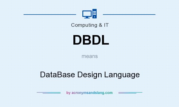 What does DBDL mean? It stands for DataBase Design Language
