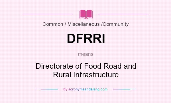 What does DFRRI mean? It stands for Directorate of Food Road and Rural Infrastructure