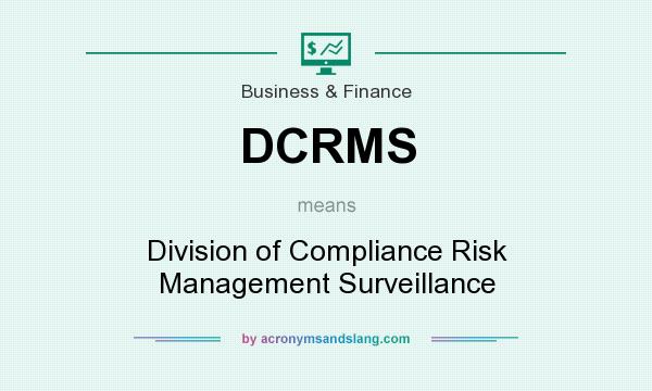 What does DCRMS mean? It stands for Division of Compliance Risk Management Surveillance
