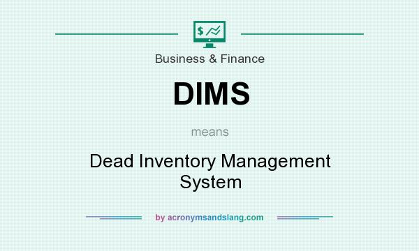 What does DIMS mean? It stands for Dead Inventory Management System