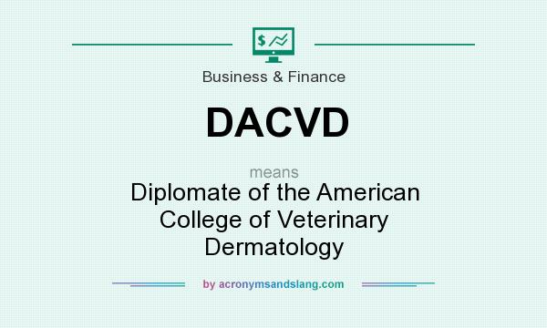 What does DACVD mean? It stands for Diplomate of the American College of Veterinary Dermatology