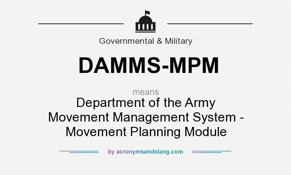 What does DAMMS-MPM mean? It stands for Department of the Army Movement Management System - Movement Planning Module