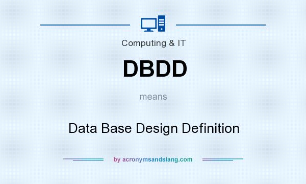 What does DBDD mean? It stands for Data Base Design Definition