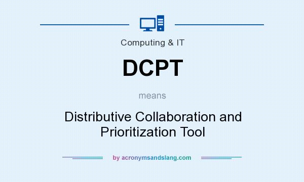 What does DCPT mean? It stands for Distributive Collaboration and Prioritization Tool
