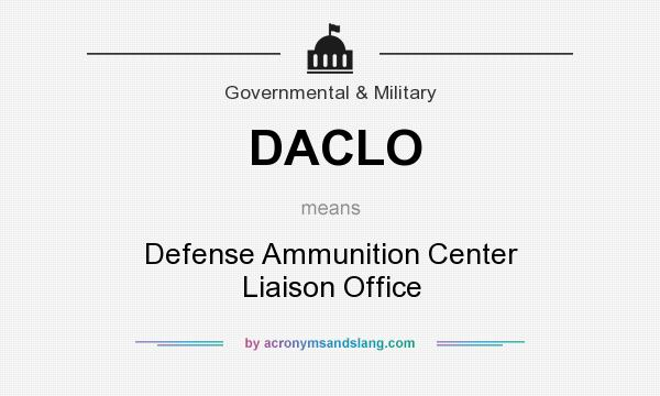 What does DACLO mean? It stands for Defense Ammunition Center Liaison Office
