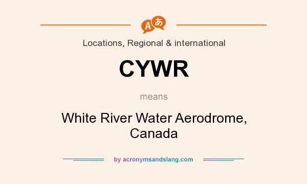 What does CYWR mean? It stands for White River Water Aerodrome, Canada