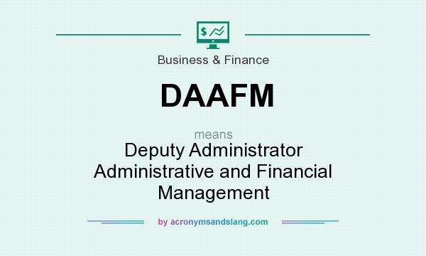 What does DAAFM mean? It stands for Deputy Administrator Administrative and Financial Management