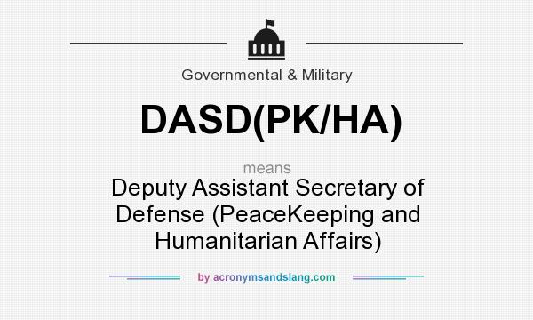 What does DASD(PK/HA) mean? It stands for Deputy Assistant Secretary of Defense (PeaceKeeping and Humanitarian Affairs)