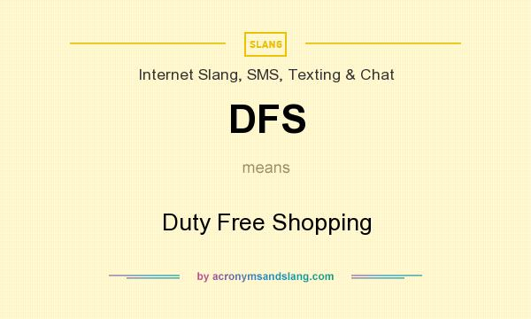 What does DFS mean? It stands for Duty Free Shopping