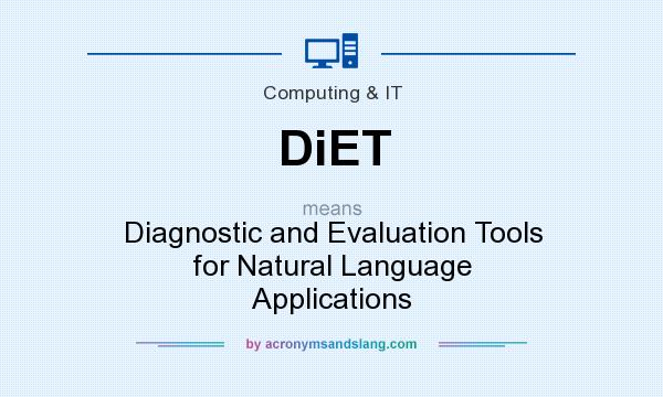 What does DiET mean? It stands for Diagnostic and Evaluation Tools for Natural Language Applications