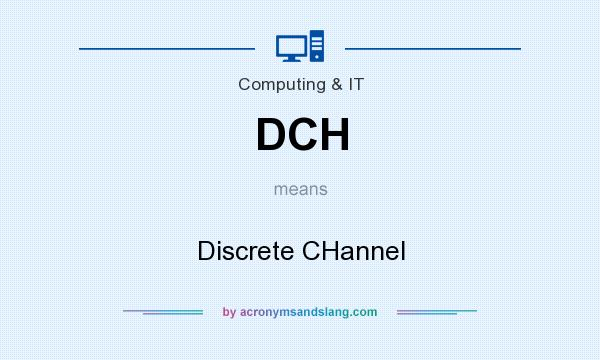 What does DCH mean? It stands for Discrete CHannel