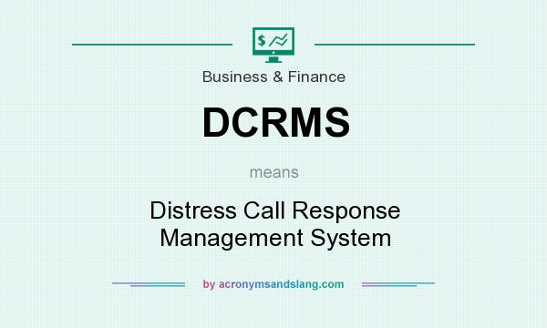 What does DCRMS mean? It stands for Distress Call Response Management System