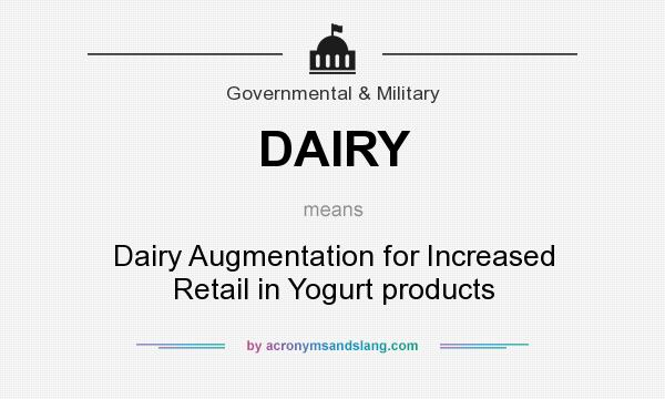 What does DAIRY mean? It stands for Dairy Augmentation for Increased Retail in Yogurt products
